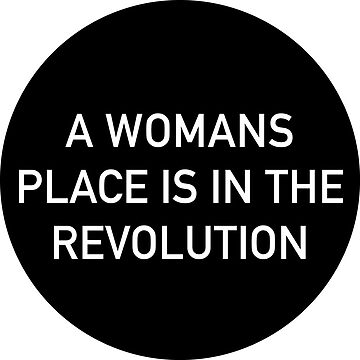 A Womans Place Is In The Revolution by magbest