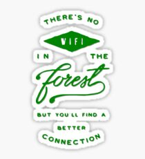 There's No Wifi in the Forest but You'll Find a Better Connection Sticker