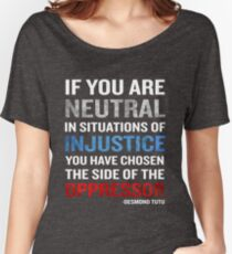 Desmond Tutu Quote Neutral Situations for Injustice Women's Relaxed Fit T-Shirt
