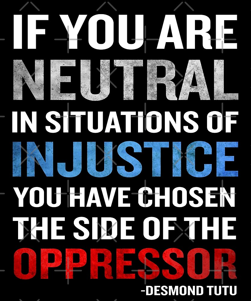 Desmond Tutu Quote Neutral Situations for Injustice by JapaneseInkArt