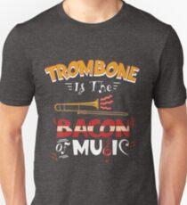 Trombone Is The Bacon Of Music Funny Costume Gift Unisex T-Shirt