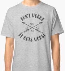 Don't Worry It Get Worse SSDGM My Favorite Murder Classic T-Shirt