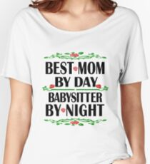 Babysitter Mother Birthday Best Mom Night Shift Womens Relaxed Fit T Shirt