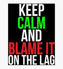 Blame it on the lag Funny Gaming T-shirt Photographic Print