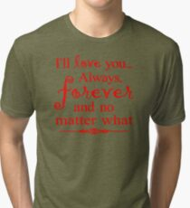 I Love You Forever Quotes DH938 New Product Tri-blend T-Shirt