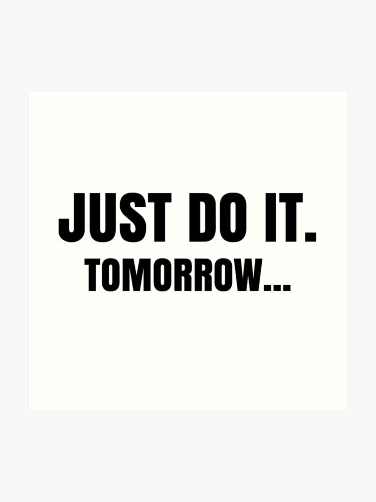 Just Do It Tomorrow Funny Lazy Meme Quote | Art Print