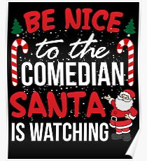 Be Nice to the Comedian is Watching Ugly Christmas T shirt Poster