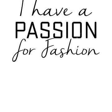 I have a passion for fashion by ynotfunny