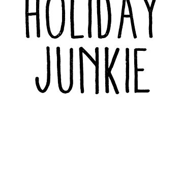 Holiday Junkie by ynotfunny
