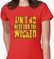 AIN'T NO REST FOR THE WICKED T-Shirt