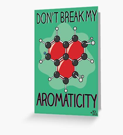 Don't break my...aromaticity Greeting Card
