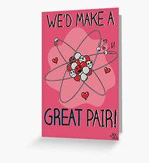 We'd make a great pair! Greeting Card
