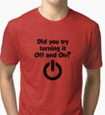Tech Support Did You Try Turning It On And On Again Tri-blend T-Shirt