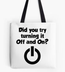 Tech Support Did You Try Turning It On And On Again Tote Bag