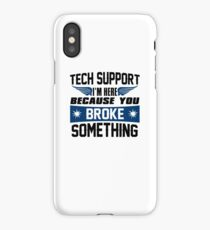 Tech Support I'm Here Because You Broke Something iPhone Case/Skin