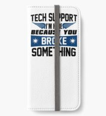 Tech Support I'm Here Because You Broke Something iPhone Wallet/Case/Skin