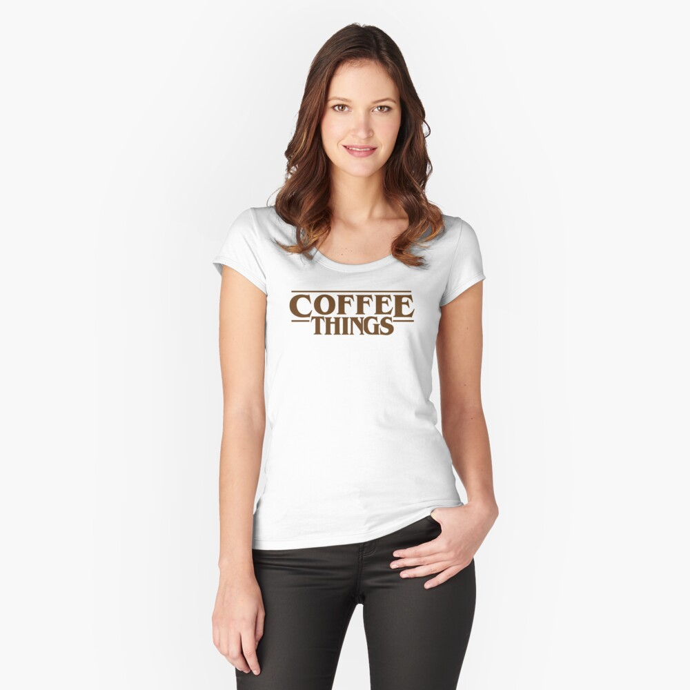 Coffee Things Women's Fitted Scoop T-Shirt Front