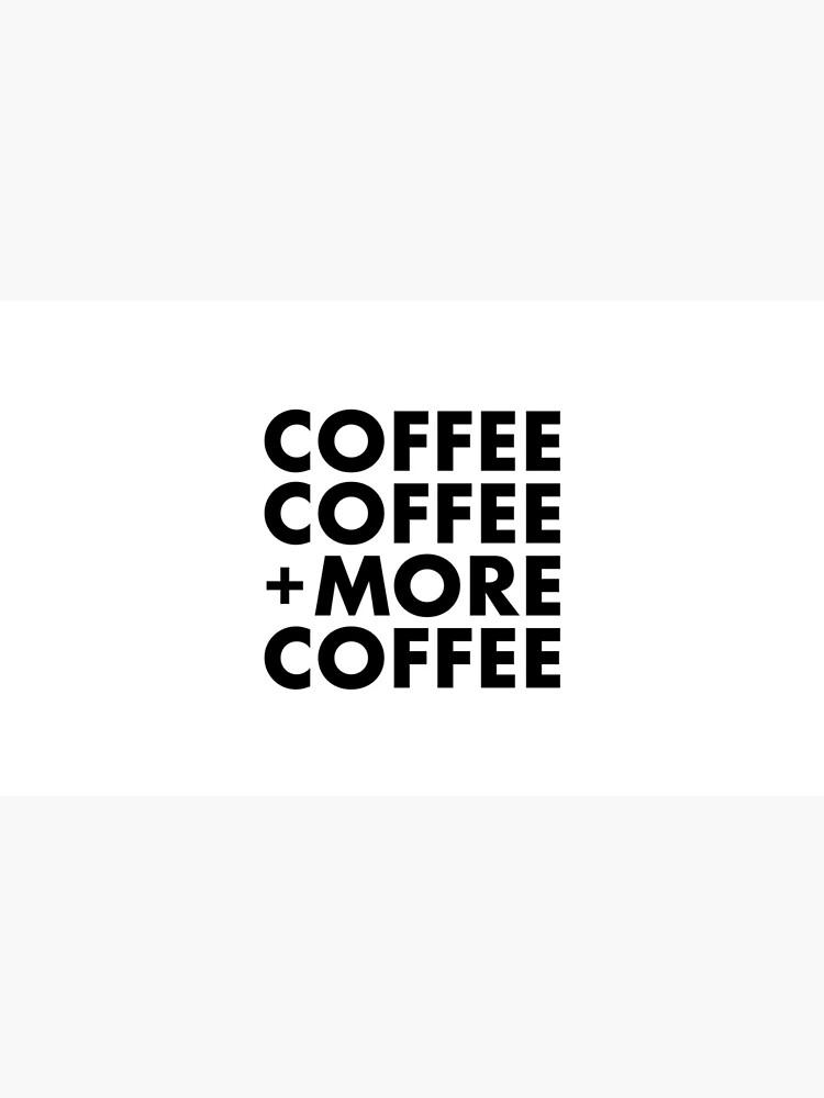 Coffee Coffee + More Coffee by brandoff