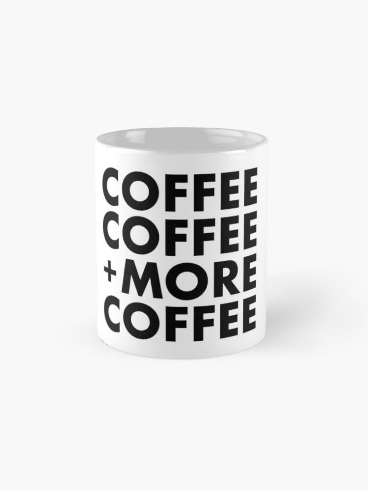 Alternate view of Coffee Coffee + More Coffee Classic Mug