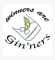 Winners are Gin'ner Photographic Print