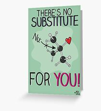 No substitute for you! Greeting Card