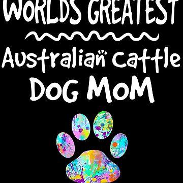 Worlds Greatest Australian Cattle Dog Mom T-Shirt by joannejgg
