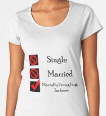 Mentally Dating Hugh Jackman Women's Premium T-Shirt