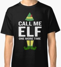 Call Me Elf One More TIme Funny  Classic T-Shirt