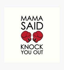 Mama Said Knock You Out Art Print