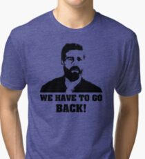 We have to go back! - Lost Tri-blend T-Shirt