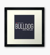 I Love My Bulldog More Than You   Bulldog Lover Gifts Framed Print