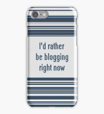 I'd rather be blogging iPhone Case/Skin