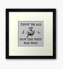 Show 'Em All How the West Was Won Framed Print