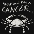 Kiss Me I'm A CANCER Western Zodiac Astrology by ClothedCircuit