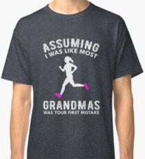Assuming I Was Like Most Grandmas Funny Running Classic T-Shirt
