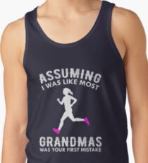 Assuming I Was Like Most Grandmas Funny Running Tank Top