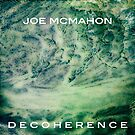 Decoherence by Joe McMahon