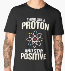 Think Like A Proton And Stay Positive Pun Quote Gift  Men's Premium T-Shirt