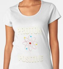 Think Like A Proton And Stay Positive Pun Quote Gift  Women's Premium T-Shirt