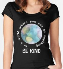 In A World Where You Can Be Anything Be Kind Women's Fitted Scoop T-Shirt