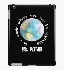 In A World Where You Can Be Anything Be Kind iPad Case/Skin