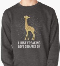 I Just Freaking Love Giraffes Okay Funny Zoo Lover Pullover