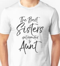 The Best Sisters get Promoted to Aunt T-Shirt