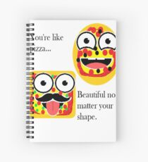 You're Like Pizza... Beautiful No Matter Your Shape Spiral Notebook