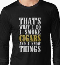 I Smoke Cigars and I Know Things Long Sleeve T-Shirt