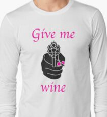 Give me wine now! T-Shirt