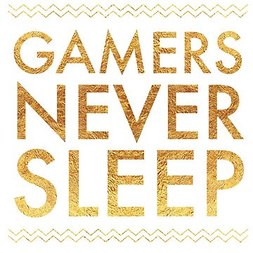 Gamers Never Sleep Awesome Gold Letters  by ladyeva