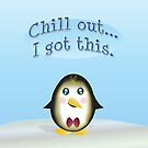 Chillin' Penguin - Chill Out, I Got This. by JillPillDesign