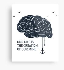 Our Life is the Creation of Our Mind Metal Print