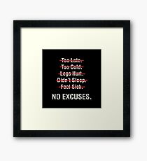 No Excuses Framed Print